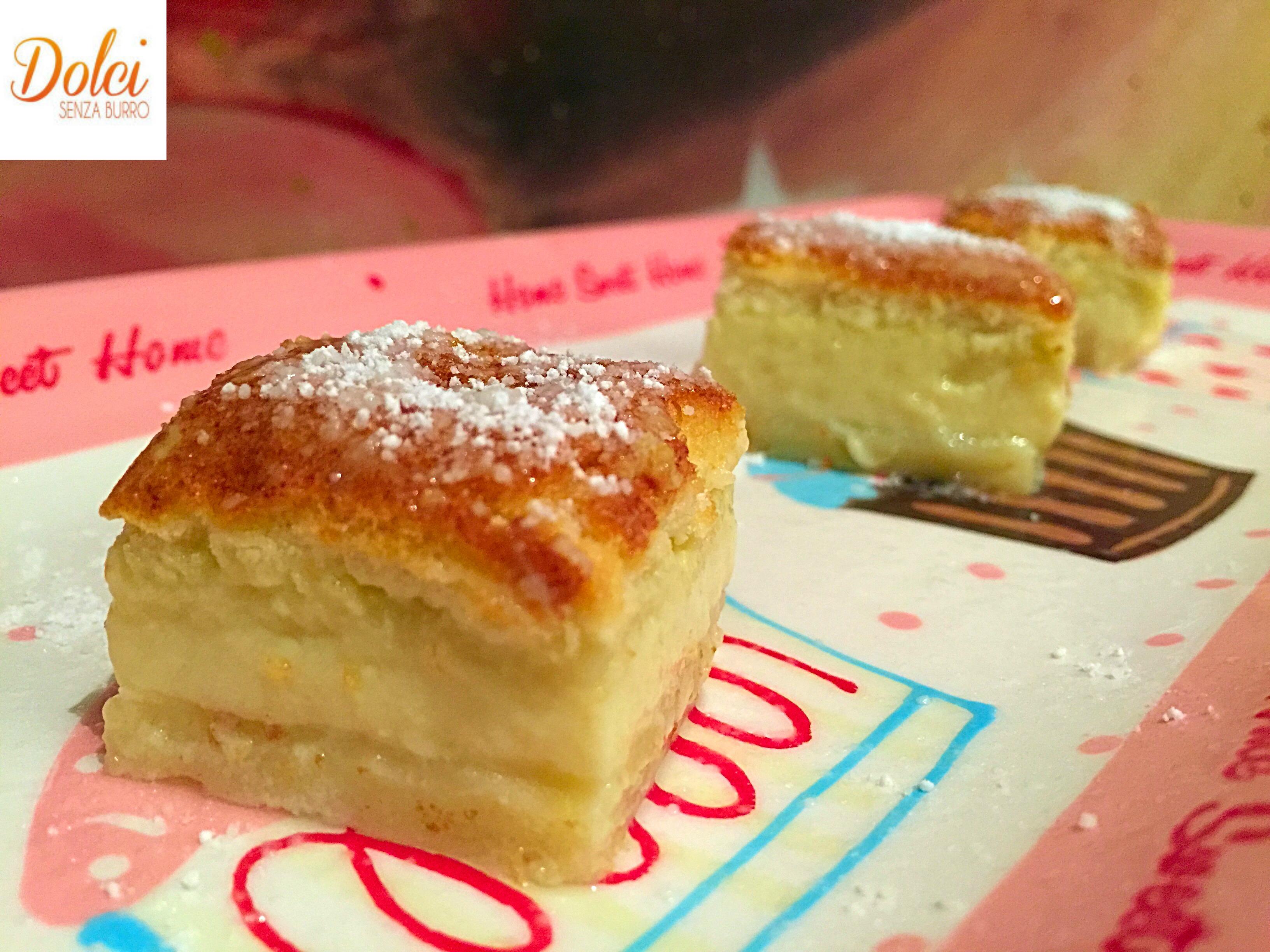 La Torta Magica Senza Burro, tre strati e tre consistenze diverse un unico e delicato sapore, realizzato da dolci senza burro